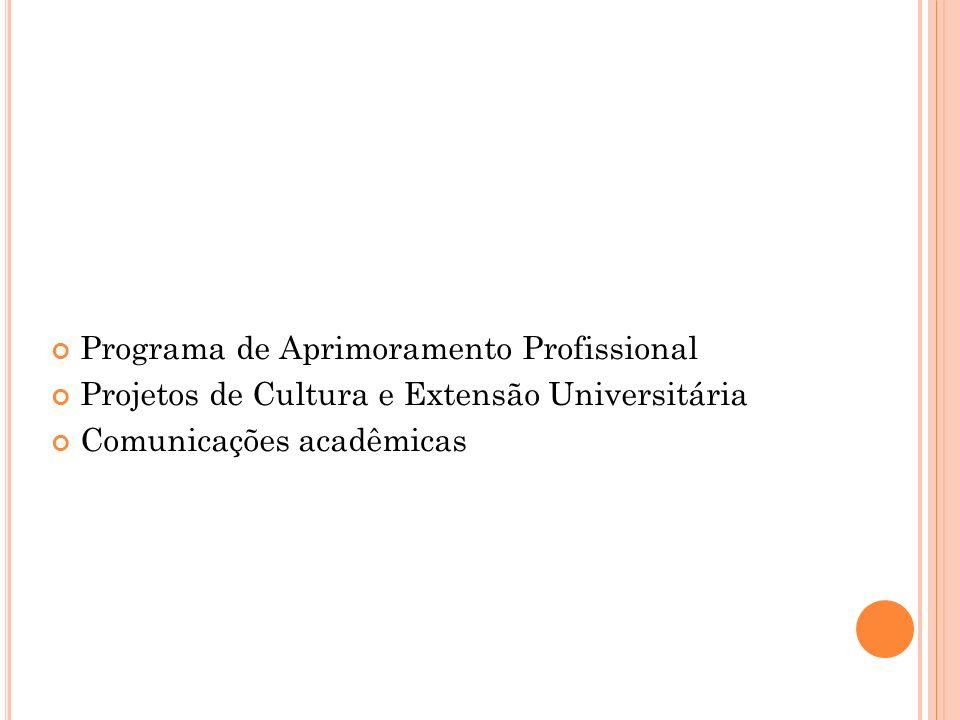 Programa de Aprimoramento Profissional Projetos de Cultura e Extensão Universitária Comunicações acadêmicas