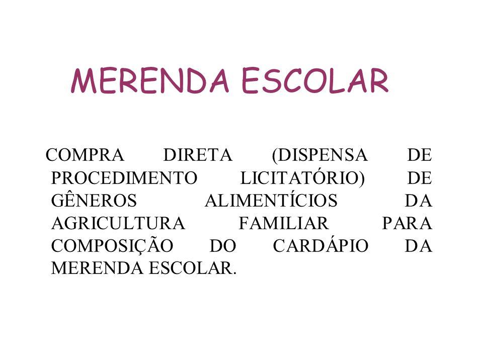 MERENDA ESCOLAR COMPRA DIRETA (DISPENSA DE PROCEDIMENTO LICITATÓRIO) DE GÊNEROS ALIMENTÍCIOS DA AGRICULTURA FAMILIAR PARA COMPOSIÇÃO DO CARDÁPIO DA ME