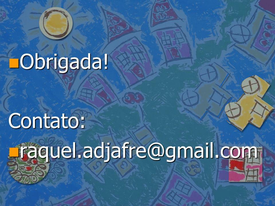 n Obrigada! Contato: n raquel.adjafre@gmail.com
