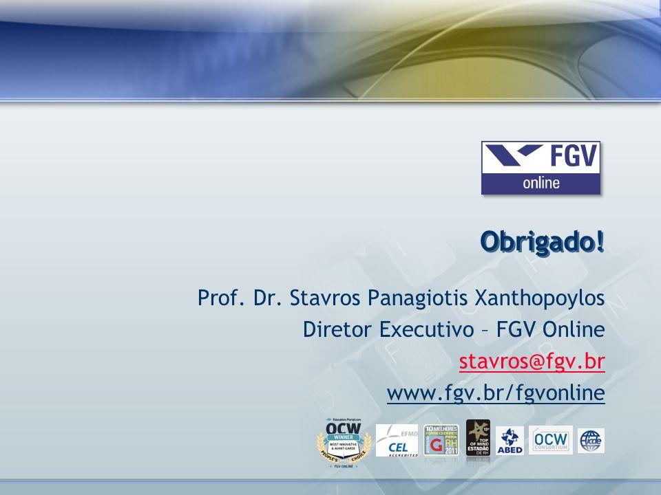 Prof. Dr. Stavros Panagiotis Xanthopoylos Diretor Executivo – FGV Online stavros@fgv.br www.fgv.br/fgvonline Obrigado!