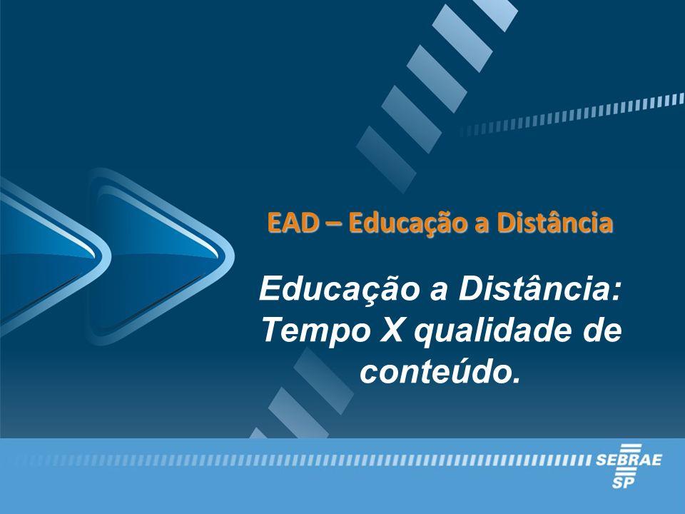 EAD – Educação a Distância EAD – Educação a Distância Educação a Distância: Tempo X qualidade de conteúdo.