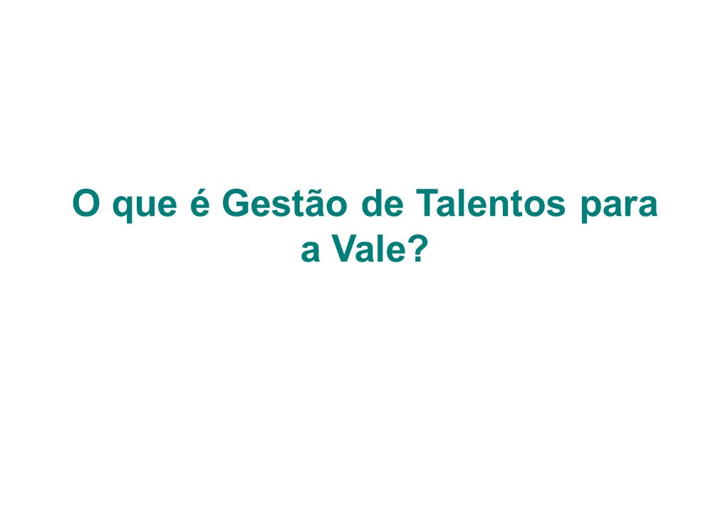 O que é Gestão de Talentos para a Vale?