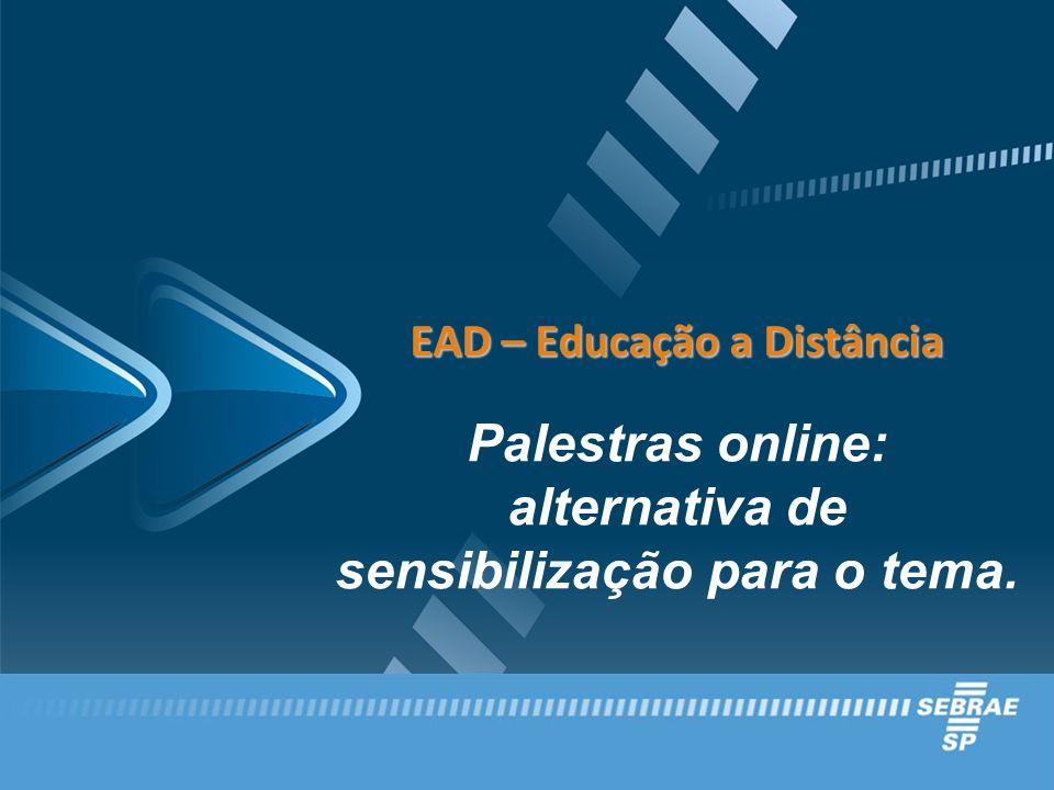 EAD – Educação a Distância EAD – Educação a Distância Palestras online: alternativa de sensibilização para o tema.