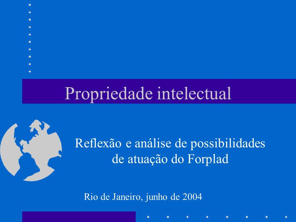 Propriedade intelectual Reflexão e análise de possibilidades de atuação do Forplad Rio de Janeiro, junho de 2004