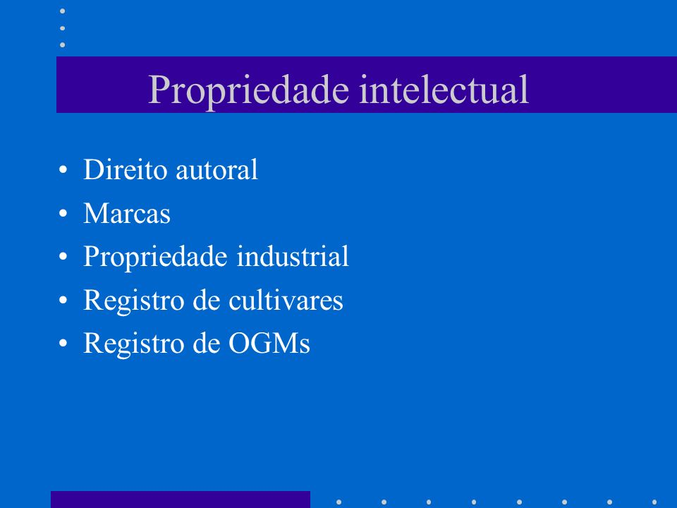 Propriedade intelectual Direito autoral Marcas Propriedade industrial Registro de cultivares Registro de OGMs