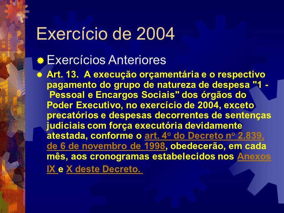 Exercício de 2004 Exercícios Anteriores Art. 13. A execução orçamentária e o respectivo pagamento do grupo de natureza de despesa