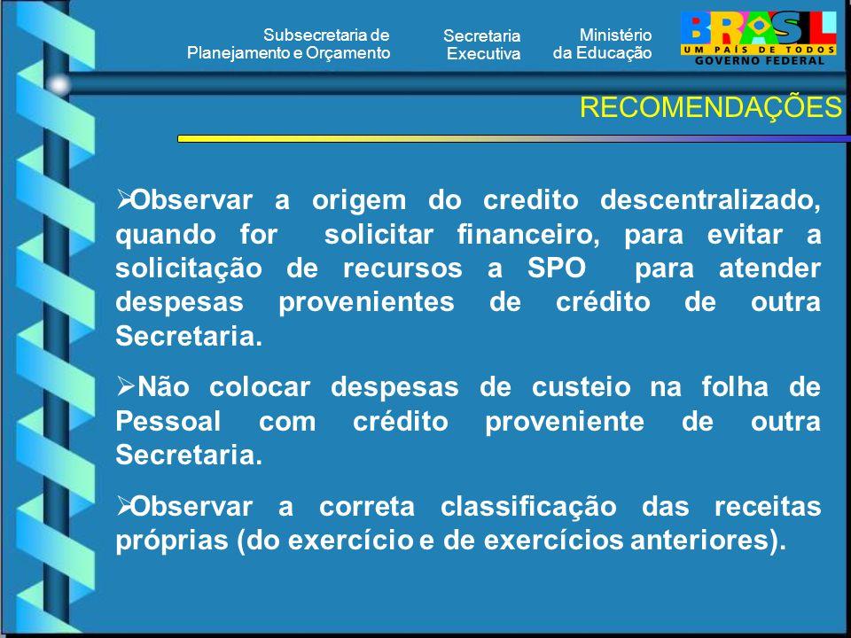 Ministério da Educação Secretaria Executiva Subsecretaria de Planejamento e Orçamento RECOMENDAÇÕES Observar a origem do credito descentralizado, quan