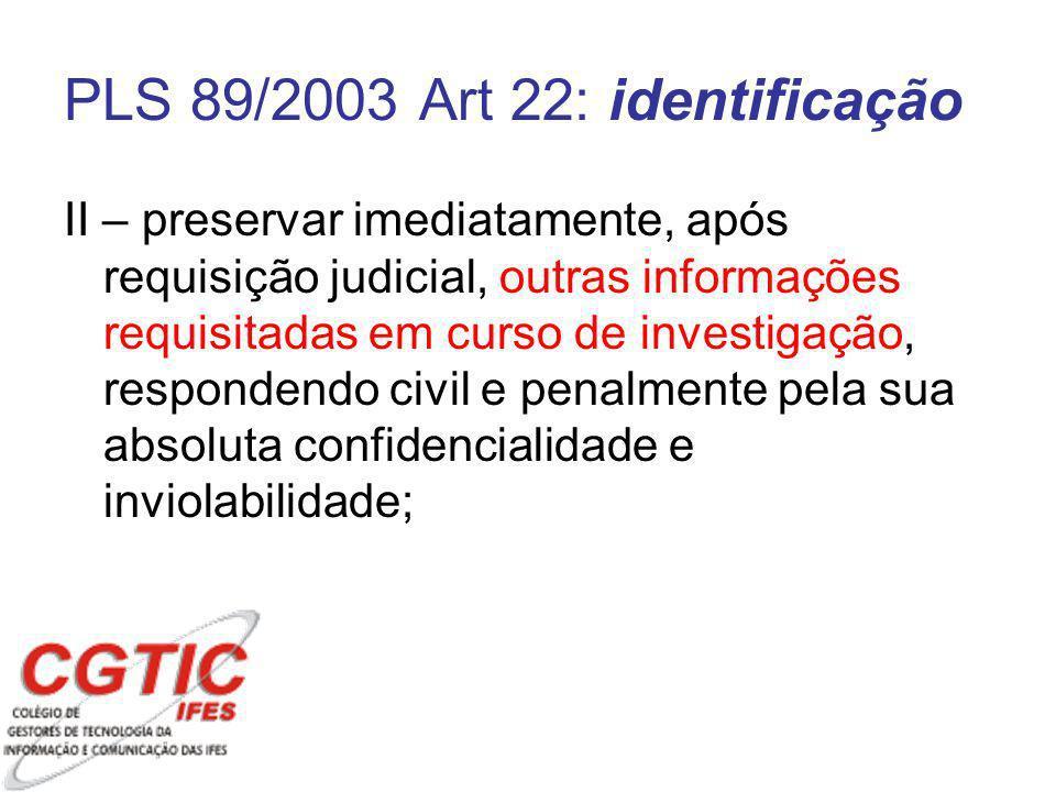 II – preservar imediatamente, após requisição judicial, outras informações requisitadas em curso de investigação, respondendo civil e penalmente pela