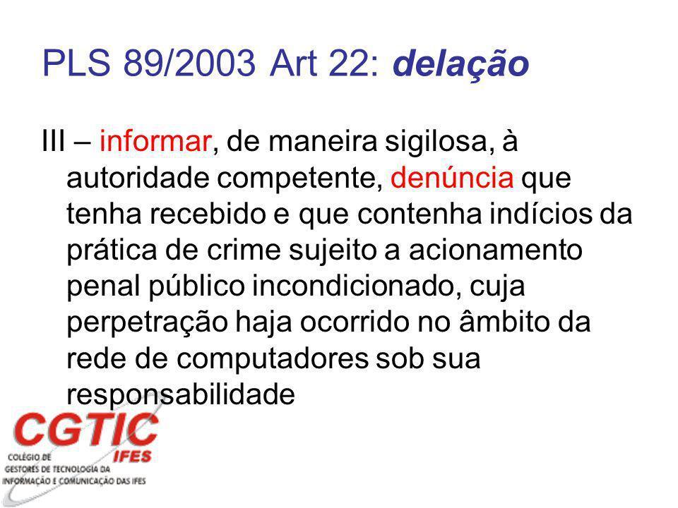 III – informar, de maneira sigilosa, à autoridade competente, denúncia que tenha recebido e que contenha indícios da prática de crime sujeito a aciona