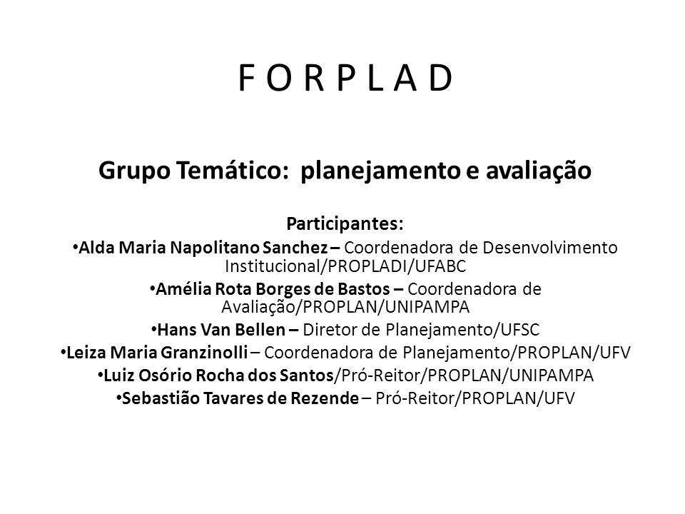 F O R P L A D Grupo Temático: planejamento e avaliação Participantes: Alda Maria Napolitano Sanchez – Coordenadora de Desenvolvimento Institucional/PR