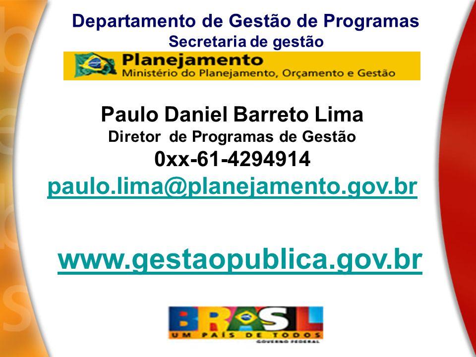 Departamento de Gestão de Programas Secretaria de gestão www.gestaopublica.gov.br Paulo Daniel Barreto Lima Diretor de Programas de Gestão 0xx-61-4294