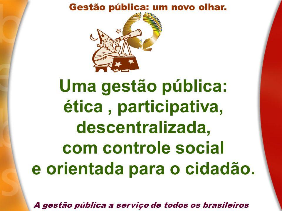 Uma gestão pública: ética, participativa, descentralizada, com controle social e orientada para o cidadão. Gestão pública: um novo olhar. A gestão púb