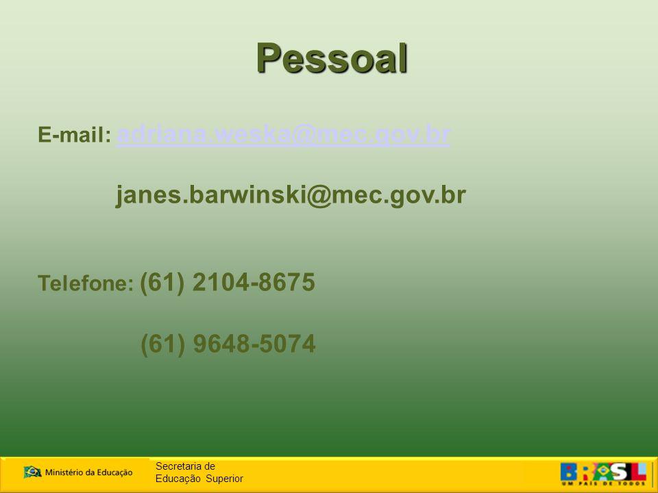 Pessoal Secretaria de Educação Superior E-mail: adriana.weska@mec.gov.br adriana.weska@mec.gov.br janes.barwinski@mec.gov.br Telefone: (61) 2104-8675 (61) 9648-5074