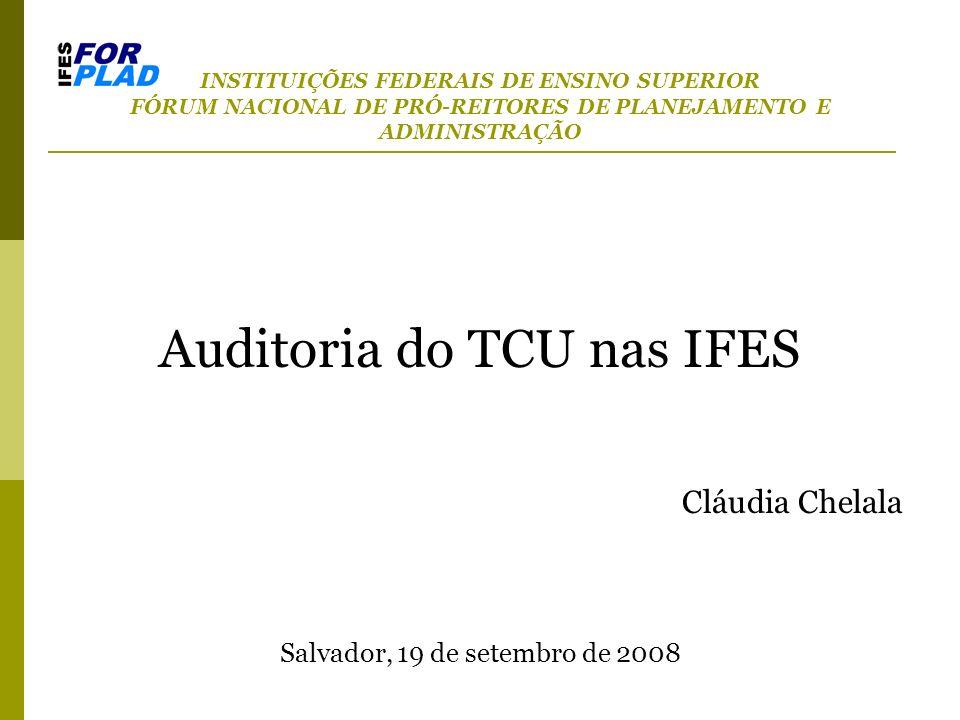 INSTITUIÇÕES FEDERAIS DE ENSINO SUPERIOR FÓRUM NACIONAL DE PRÓ-REITORES DE PLANEJAMENTO E ADMINISTRAÇÃO Auditoria do TCU nas IFES Cláudia Chelala Salv