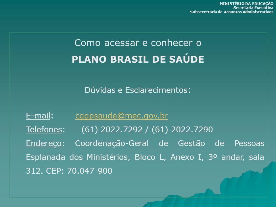 Como acessar e conhecer o PLANO BRASIL DE SAÚDE Dúvidas e Esclarecimentos : E-mail: cggpsaude@mec.gov.brcggpsaude@mec.gov.br Telefones: (61) 2022.7292