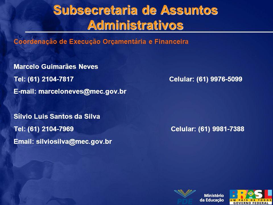 Subsecretaria de Assuntos Administrativos Coordenação de Execução Orçamentária e Financeira Marcelo Guimarães Neves Tel: (61) 2104-7817 Celular: (61)