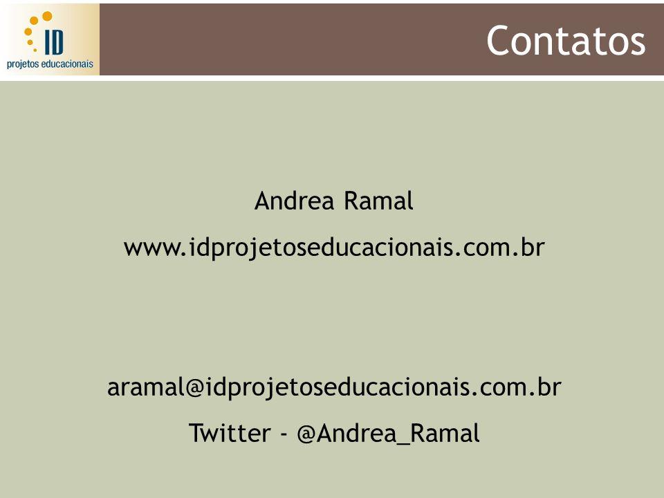 Contatos Andrea Ramal www.idprojetoseducacionais.com.br aramal@idprojetoseducacionais.com.br Twitter - @Andrea_Ramal