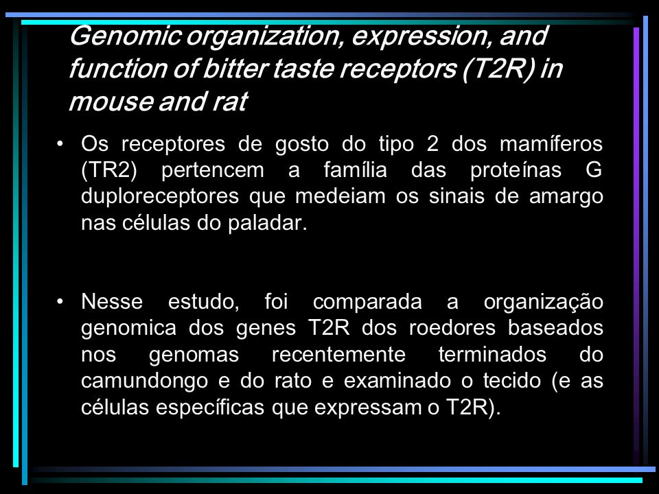 Genomic organization, expression, and function of bitter taste receptors (T2R) in mouse and rat Os receptores de gosto do tipo 2 dos mamíferos (TR2) p
