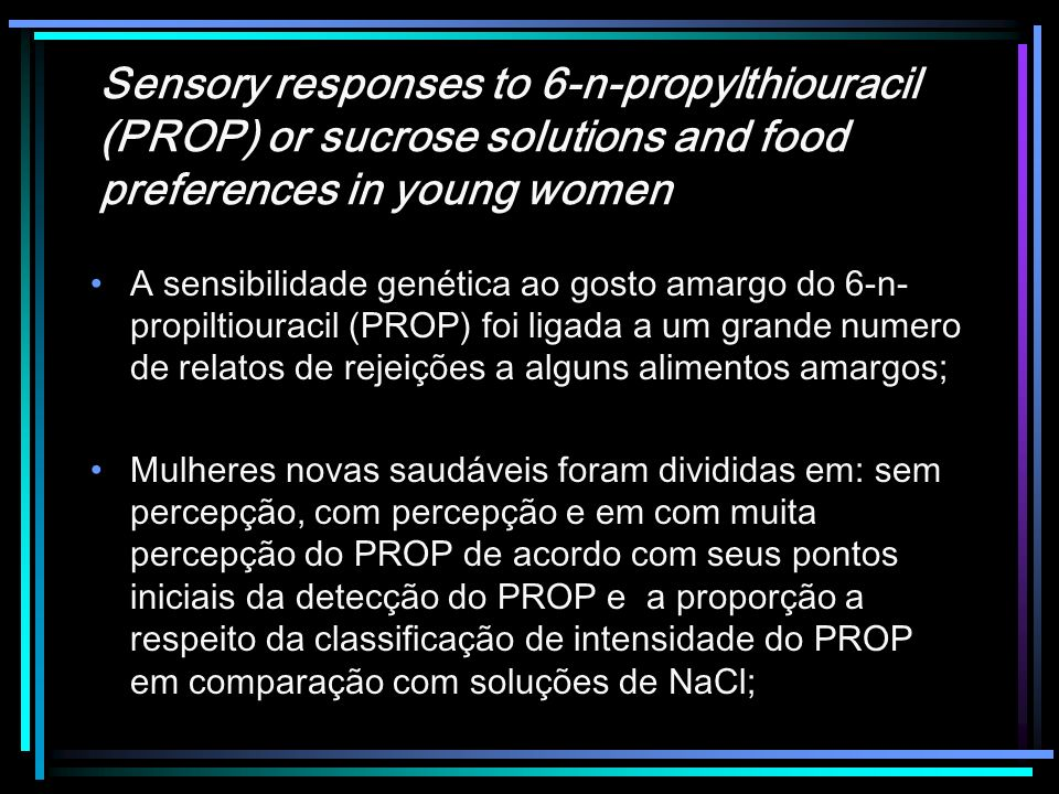 Sensory responses to 6-n-propylthiouracil (PROP) or sucrose solutions and food preferences in young women A sensibilidade genética ao gosto amargo do