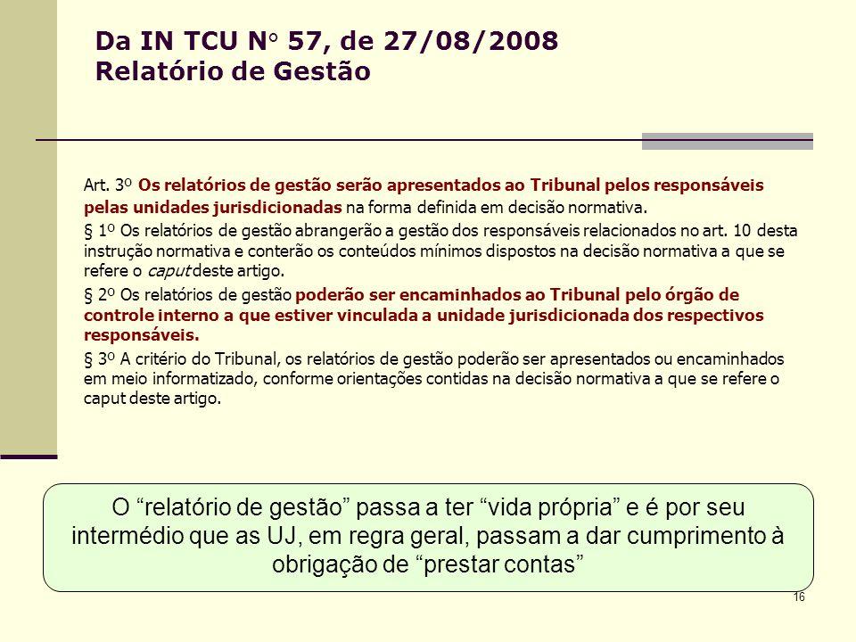 16 Da IN TCU N° 57, de 27/08/2008 Relatório de Gestão Art.