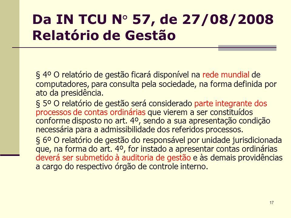 17 Da IN TCU N° 57, de 27/08/2008 Relatório de Gestão § 4º O relatório de gestão ficará disponível na rede mundial de computadores, para consulta pela sociedade, na forma definida por ato da presidência.