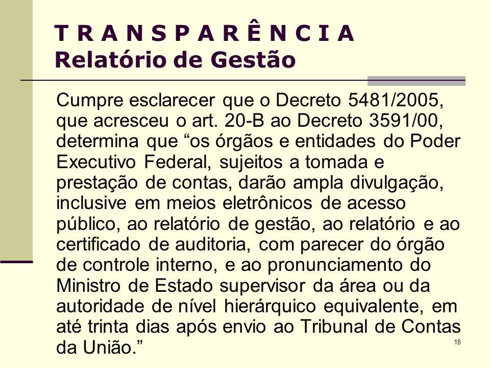 18 T R A N S P A R Ê N C I A Relatório de Gestão Cumpre esclarecer que o Decreto 5481/2005, que acresceu o art. 20-B ao Decreto 3591/00, determina que