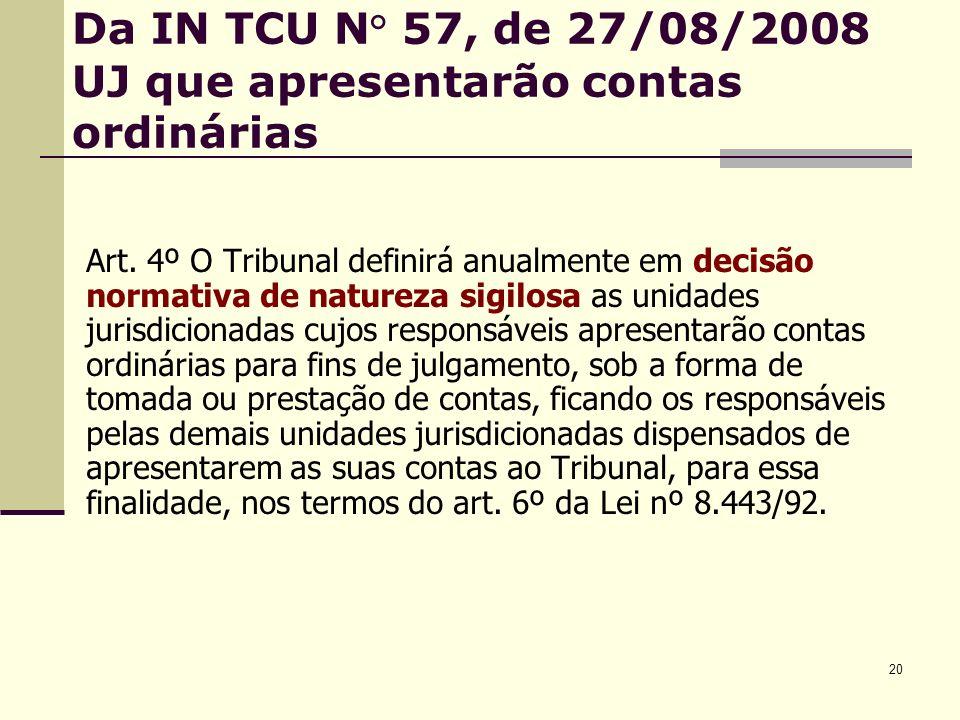 20 Da IN TCU N° 57, de 27/08/2008 UJ que apresentarão contas ordinárias Art.