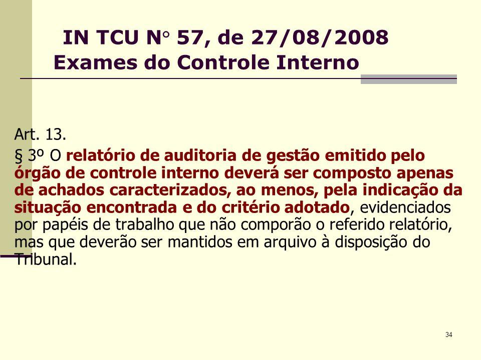 34 IN TCU N° 57, de 27/08/2008 Exames do Controle Interno Art.