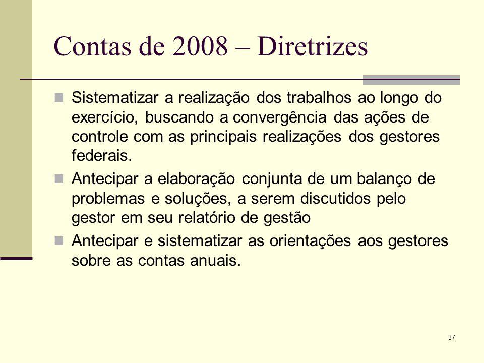 37 Contas de 2008 – Diretrizes Sistematizar a realização dos trabalhos ao longo do exercício, buscando a convergência das ações de controle com as principais realizações dos gestores federais.