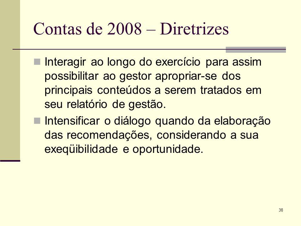 38 Contas de 2008 – Diretrizes Interagir ao longo do exercício para assim possibilitar ao gestor apropriar-se dos principais conteúdos a serem tratados em seu relatório de gestão.