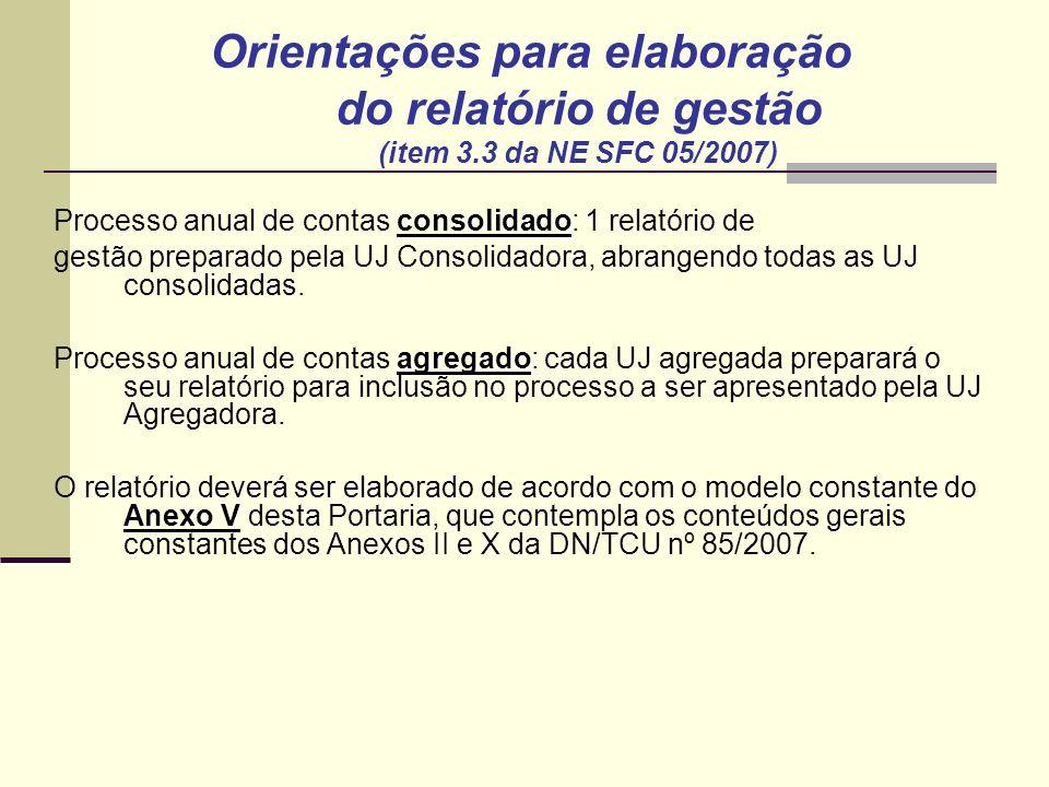 consolidado Processo anual de contas consolidado: 1 relatório de gestão preparado pela UJ Consolidadora, abrangendo todas as UJ consolidadas.