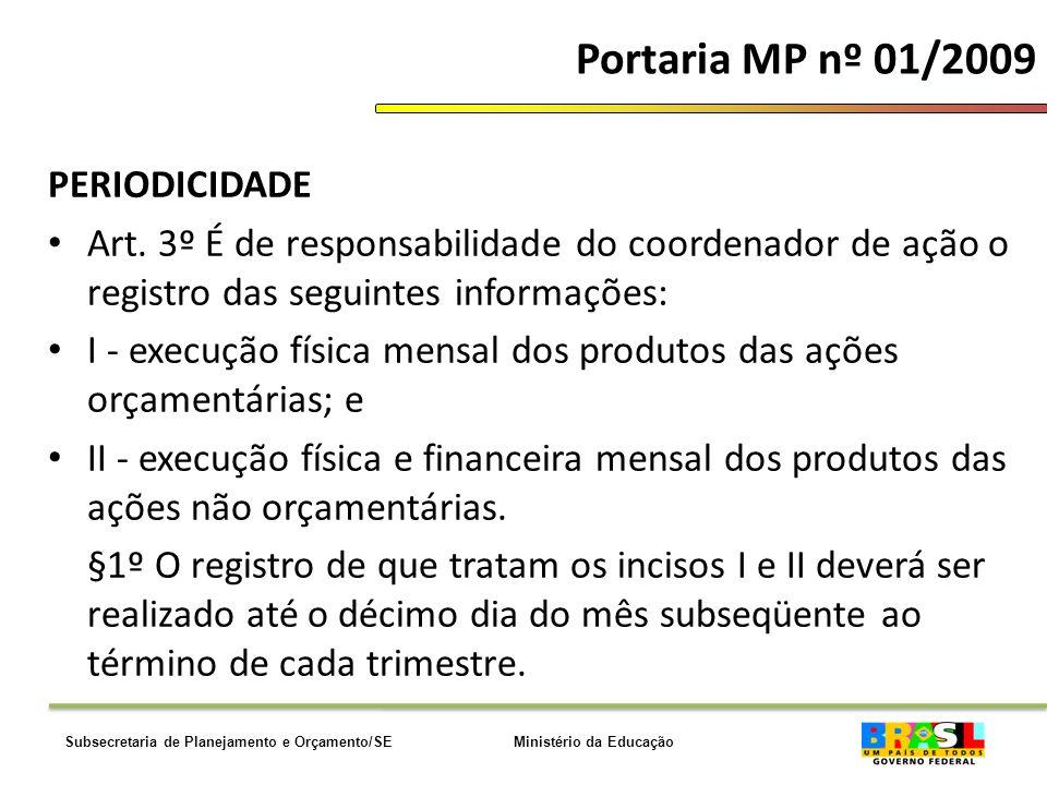 Ministério da EducaçãoSubsecretaria de Planejamento e Orçamento/SE Portaria MP nº 01/2009 PERIODICIDADE Art.