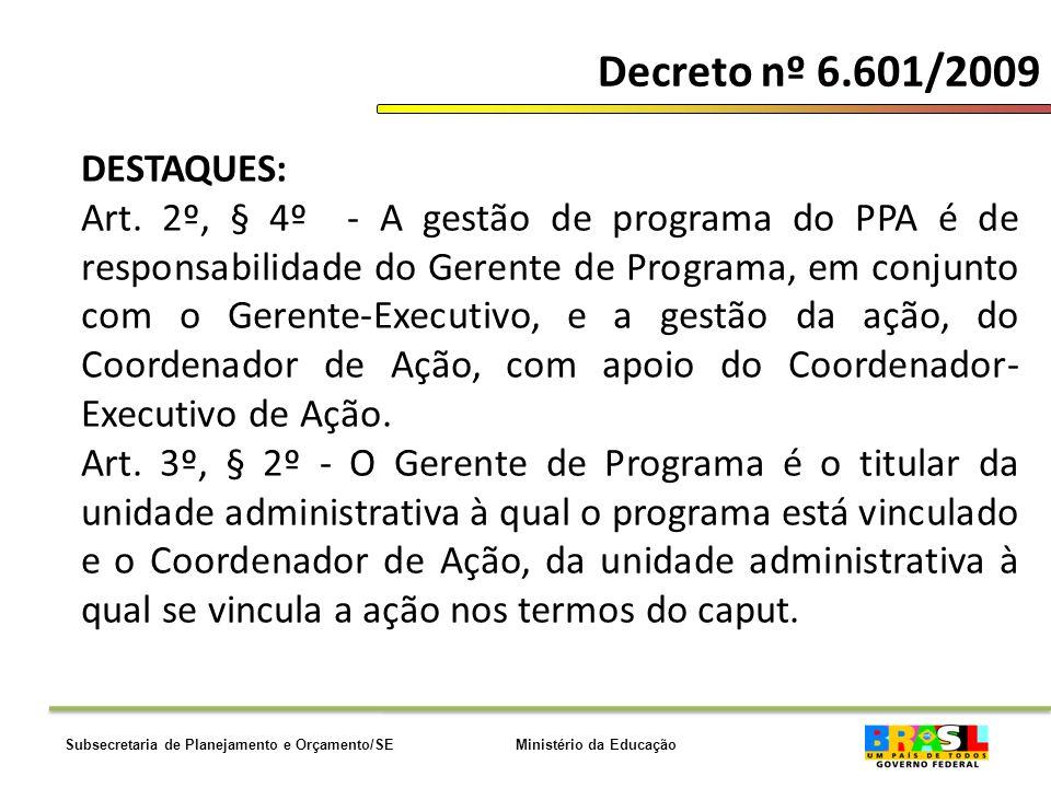 Ministério da EducaçãoSubsecretaria de Planejamento e Orçamento/SE Decreto nº 6.601/2009 DESTAQUES: Art.