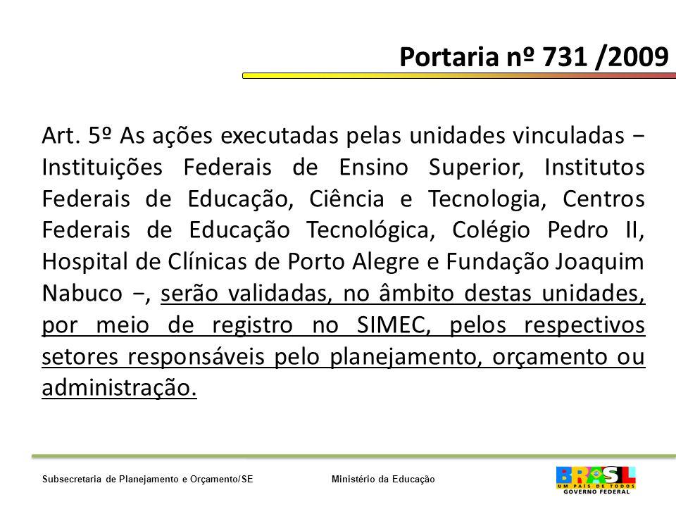 Ministério da EducaçãoSubsecretaria de Planejamento e Orçamento/SE Portaria nº 731 /2009 Art.