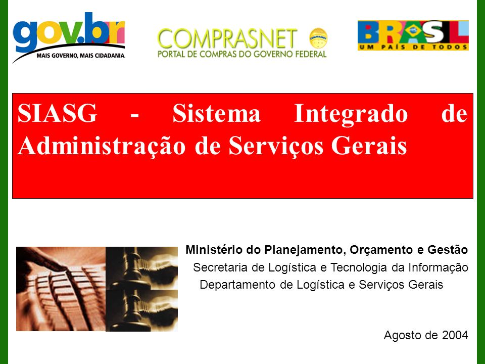 SIASG - Sistema Integrado de Administração de Serviços Gerais Ministério do Planejamento, Orçamento e Gestão Secretaria de Logística e Tecnologia da I