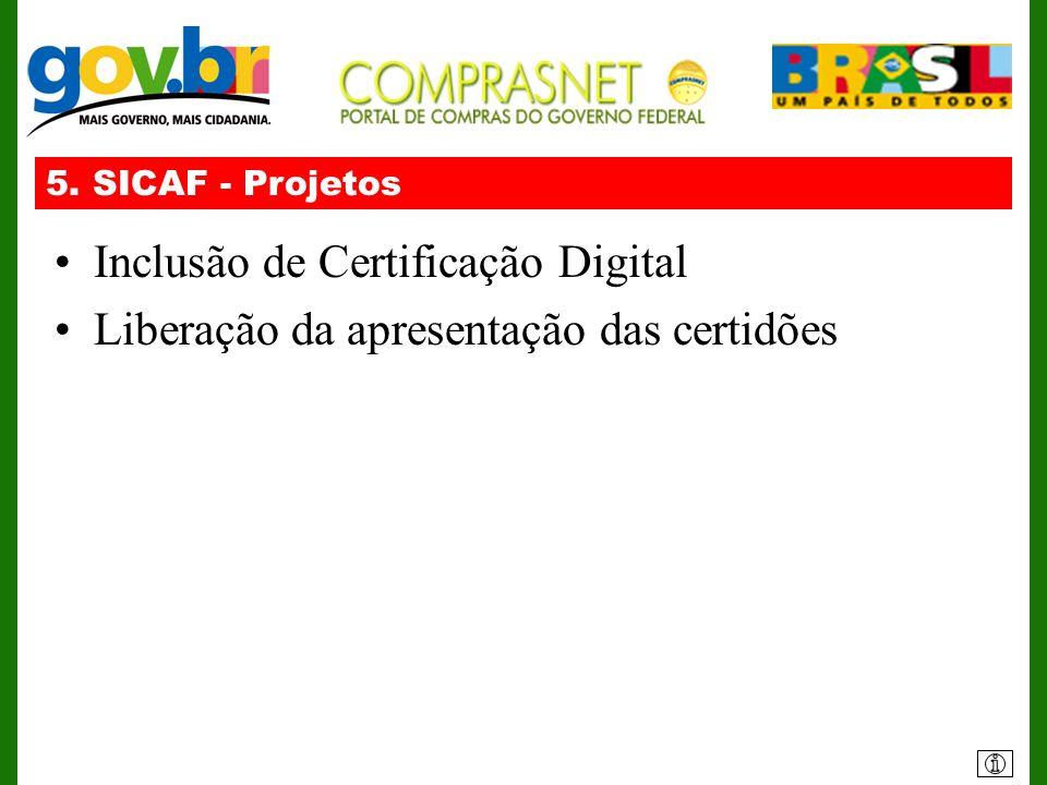 5. SICAF - Projetos Inclusão de Certificação Digital Liberação da apresentação das certidões