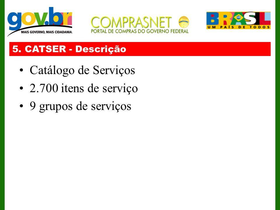 5. CATSER - Descrição Catálogo de Serviços 2.700 itens de serviço 9 grupos de serviços
