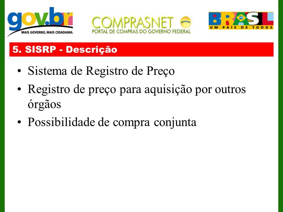 5. SISRP - Descrição Sistema de Registro de Preço Registro de preço para aquisição por outros órgãos Possibilidade de compra conjunta