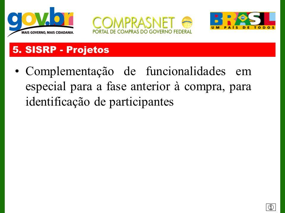 5. SISRP - Projetos Complementação de funcionalidades em especial para a fase anterior à compra, para identificação de participantes