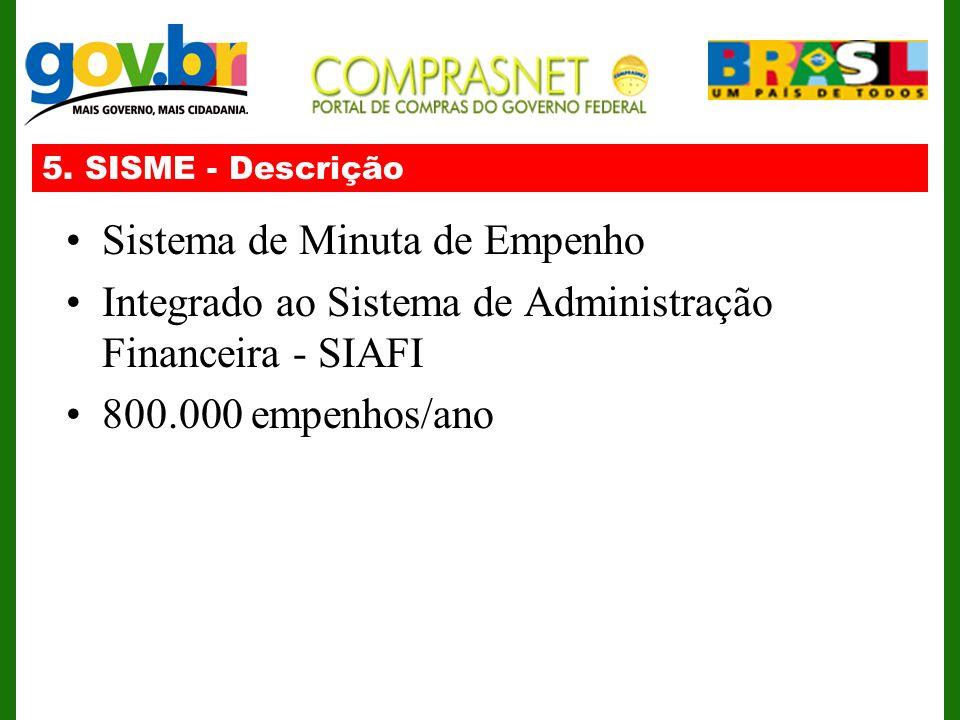 5. SISME - Descrição Sistema de Minuta de Empenho Integrado ao Sistema de Administração Financeira - SIAFI 800.000 empenhos/ano