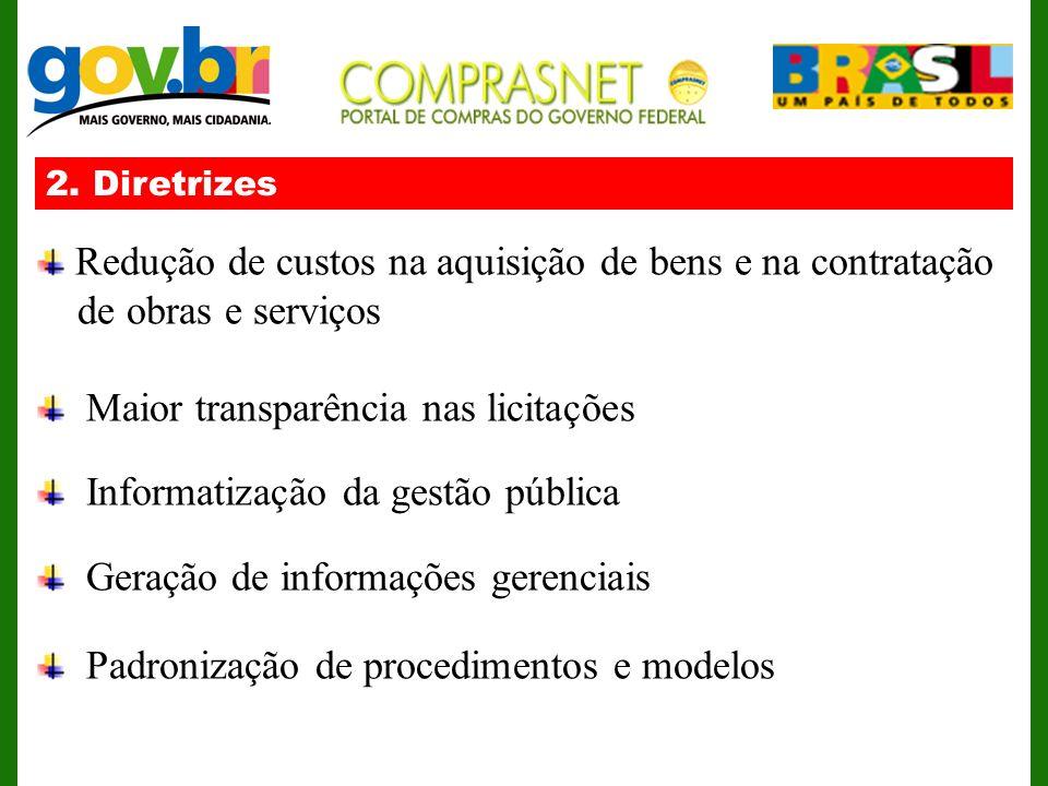 2. Diretrizes Redução de custos na aquisição de bens e na contratação de obras e serviços Maior transparência nas licitações Informatização da gestão