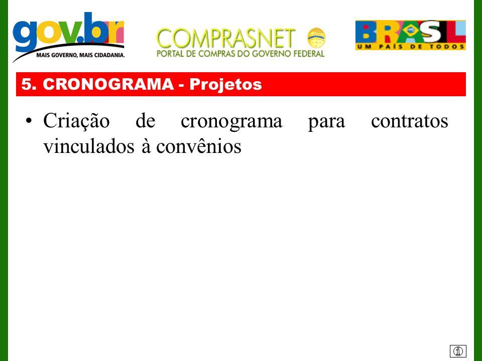5. CRONOGRAMA - Projetos Criação de cronograma para contratos vinculados à convênios