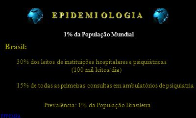 E P I D E M I 1% da População Mundial Brasil: 30% dos leitos de instituições hospitalares e psiquiátricas (100 mil leitos/dia) 15% de todas as primeir