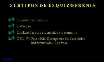 S U B T I P O S D E E S Q U I Z O F R E N I A Importância Genética Definição Implicações para prognóstico e tratamento DSM-IV: Paranóide, Desorganizad