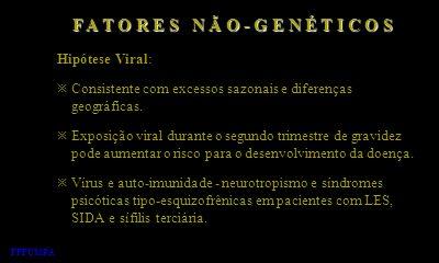 Hipótese Viral: Consistente com excessos sazonais e diferenças geográficas. Exposição viral durante o segundo trimestre de gravidez pode aumentar o ri