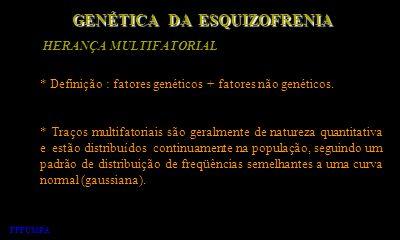 GENÉTICA DA ESQUIZOFRENIA HERANÇA MULTIFATORIAL * Definição : fatores genéticos + fatores não genéticos. * Traços multifatoriais são geralmente de nat