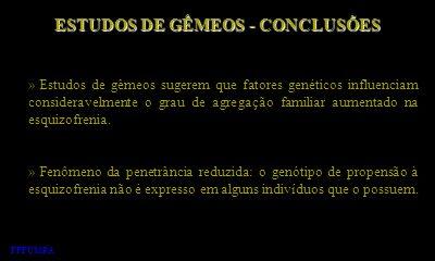 ESTUDOS DE GÊMEOS - CONCLUSÕES » Estudos de gêmeos sugerem que fatores genéticos influenciam consideravelmente o grau de agregação familiar aumentado