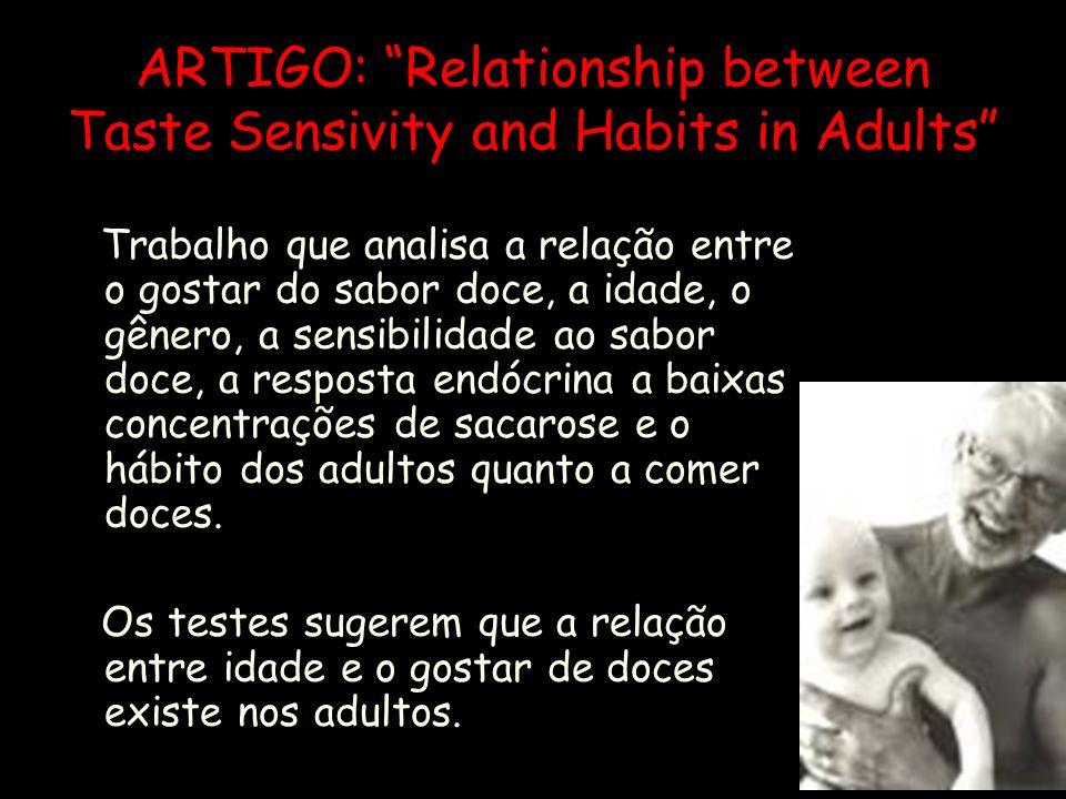 PERCEPÇÃO DA GUSTAÇÃO EM CRIANÇAS Essa preferência pelo doce tende a decrescer na vida adulta. A pronunciada atração das crianças pelos doces é reforç