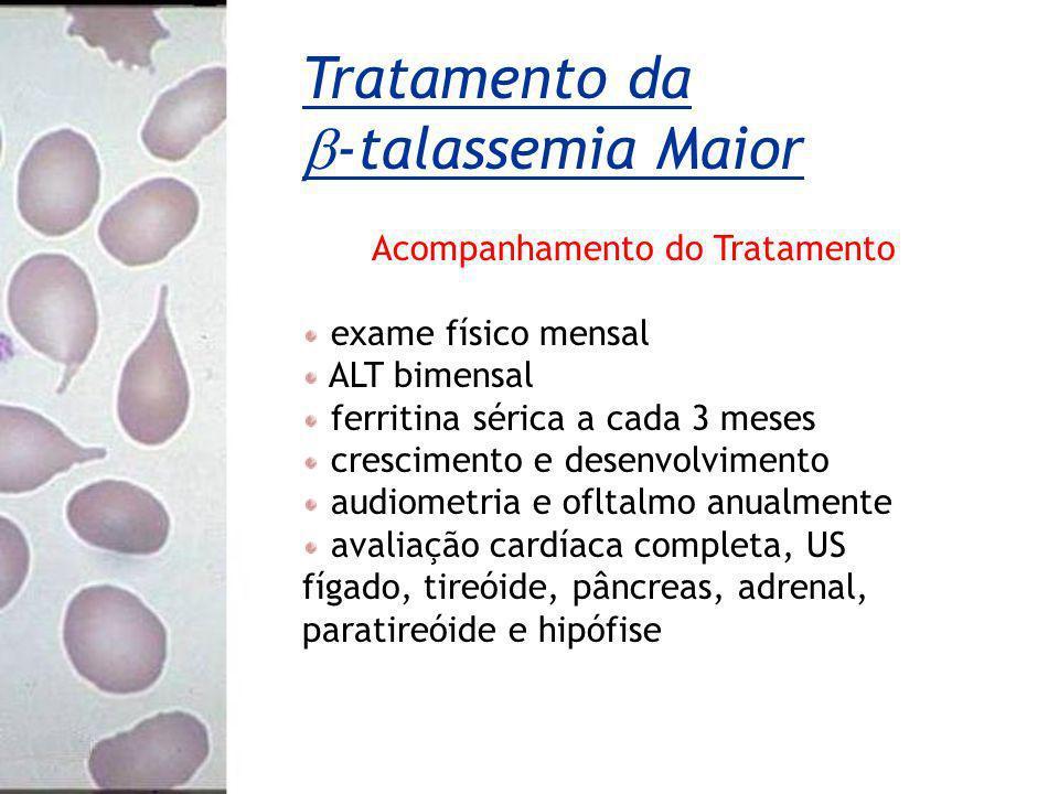 Acompanhamento do Tratamento exame físico mensal ALT bimensal ferritina sérica a cada 3 meses crescimento e desenvolvimento audiometria e ofltalmo anu