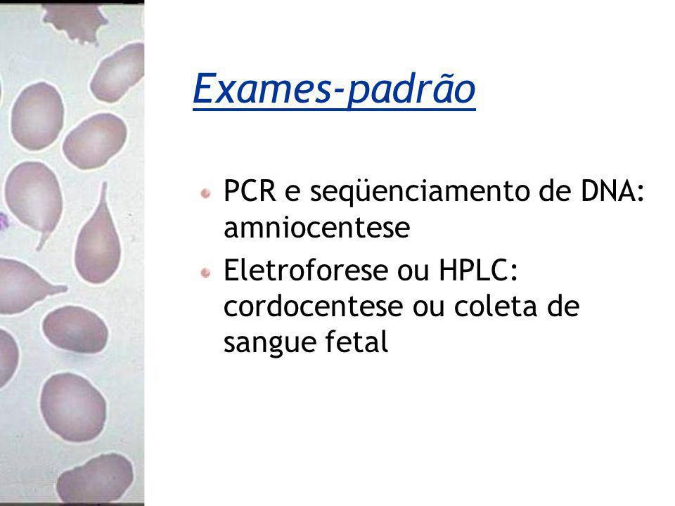 Exames-padrão PCR e seqüenciamento de DNA: amniocentese Eletroforese ou HPLC: cordocentese ou coleta de sangue fetal